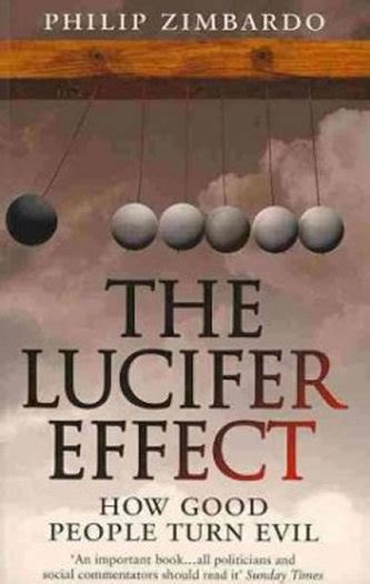 The Lucifer Effect : How Good People Turn Evil - Philip G