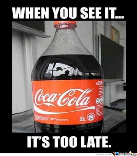When You See It It's Too Late Funny Coca Cola Bottle